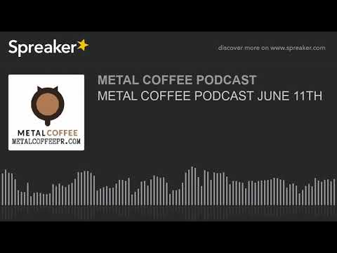 METAL COFFEE PODCAST JUNE 11TH