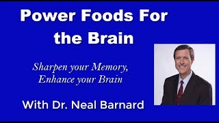 Power Foods For the Brain - Part 1 - Dr. Neal Barnard