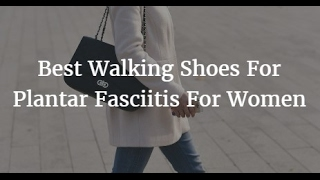 Best Walking Shoes For Plantar Fasciitis For Women 2017