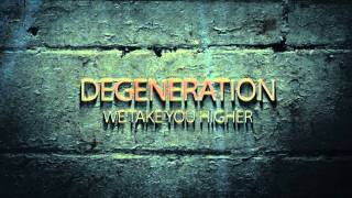 Degeneration - We Take You Higher!