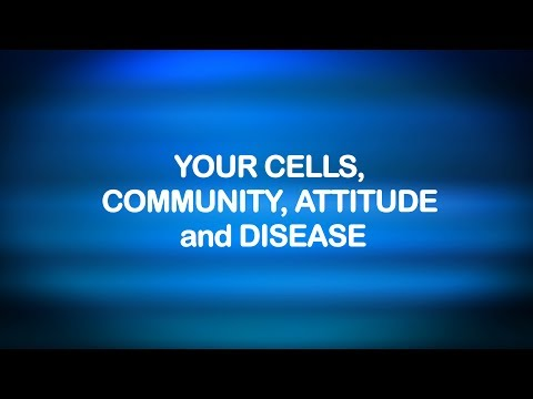 Your Cells, Community, Attitude and Disease