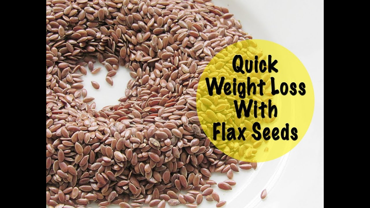 Quick Weight Loss With Flax Seeds Health Benefits Of Flax Seeds