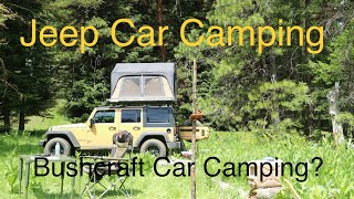 Jeep Wrangler Car Camping in the Ochoco Mountains - Bushcraft Car Camping?