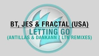 BT, JES & Fractal - Letting Go (Antillas & Dankann Remix)