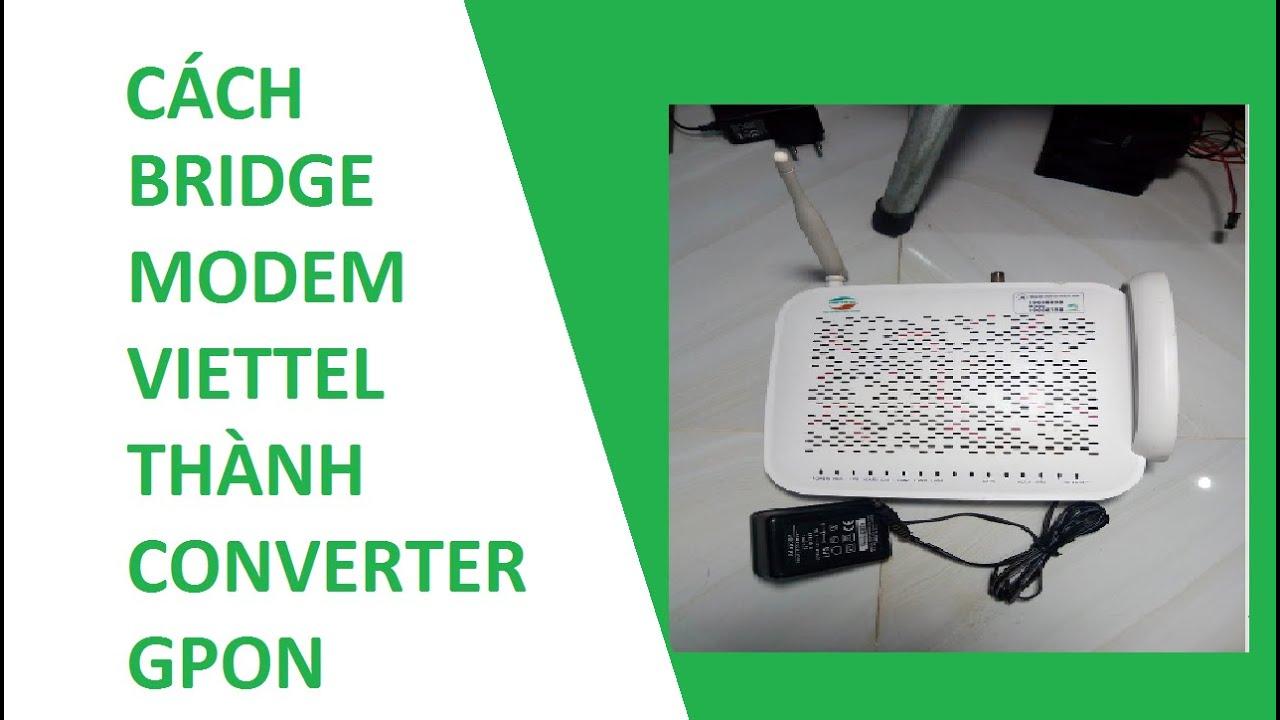 Hướng dẫn cách Bridge modem Viettel thành converter Gpon
