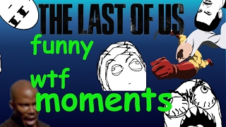 The Last Of Us Funny WTf Moments