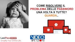 RISOLVI ORA IL PROBLEMA DELLE PASSWORD! CON LAST PASS - VIDEORIPETIZIONI