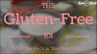 What The Heck is Xanthan Gum?