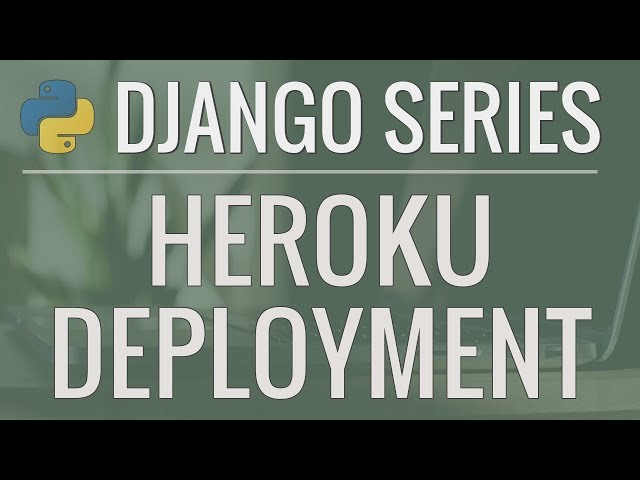 Python Django Tutorial: Deploying Your Application (Option #2) - Deploy using Heroku