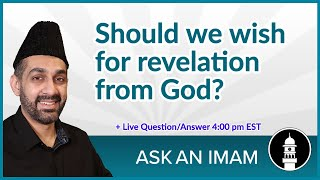 Should we wish for revelation? | Ask An Imam