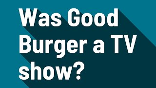Was Good Burger A TV Show?