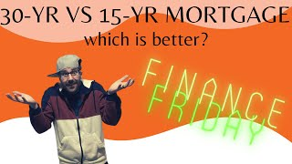 30-Year vs. 15-Year Mortgage; Which is Better? (Finance Friday)