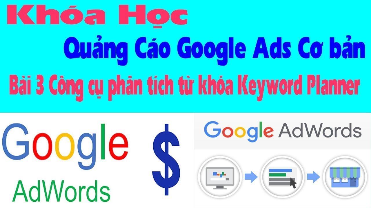 Bài 3 Công cụ phân tích từ khóa Keyword Planner –  Học quảng cáo Google Ads 2020