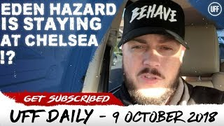 EDEN HAZARD IS STAYING AT CHELSEA!? | UFF Daily
