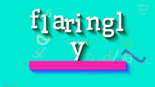 """How to say """"flaringly""""! (High Quality Voices)"""