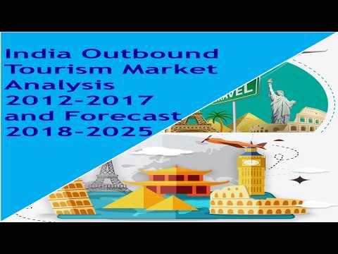 India Outbound Tourism Market Analysis 2012   2017 and Forecast 2018   2025