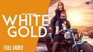 White Gold (Full Video) Elly Mangat ft Shehnaz Gill | Latest Punjabi Songs 2018
