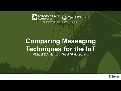 Comparing Messaging Techniques for the IoT - Michael E Anderson, The PTR Group, inc.