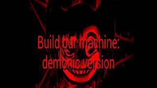Build our machine demonic version