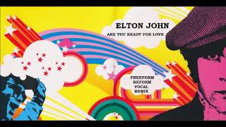 Elton John Are You Ready For Love (Freeform Reform Vocal)