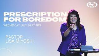 Prescription For Boredom by Pastor Lisa Miyoshi 7-28-21