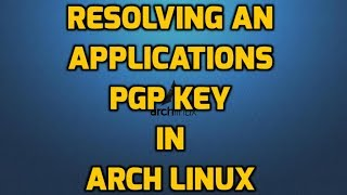 Resolving an Applications PGP Key Issue in Arch Linux
