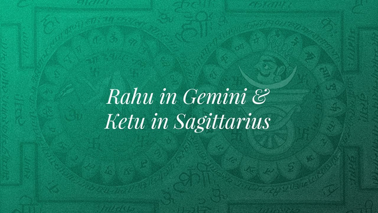 Transit of Rahu in Gemini & Ketu in Sagittarius - Introduction