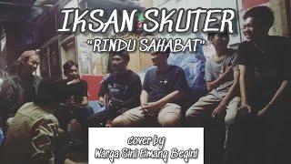 Download Iksan Skuter - Rindu Sahabat | cover by (WARGA SINI EMANG BEGINI)