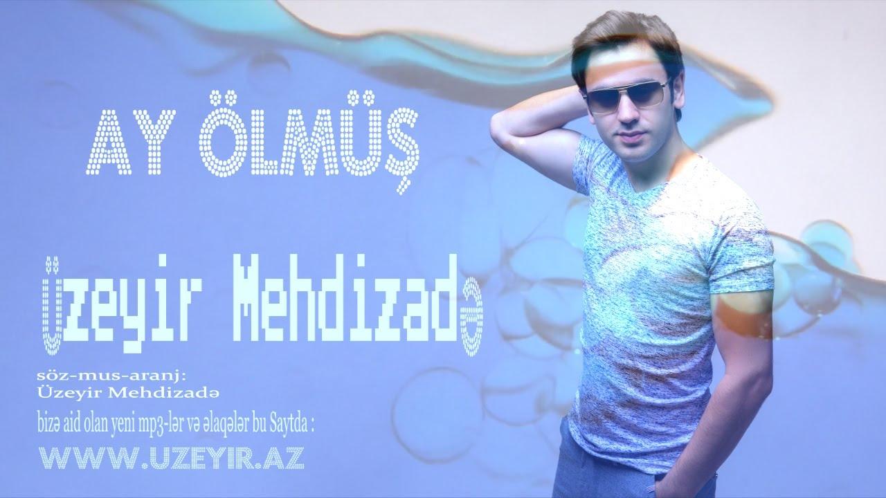 Uzeyir Mehdizade Ay Olmus 2016 Youtube