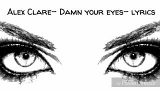 Alex Clare Damn Your Eyes Lyrics
