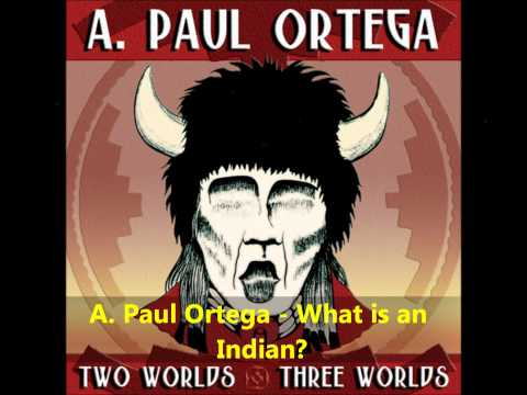 A. Paul Ortega - What is an Indian? (HQ)