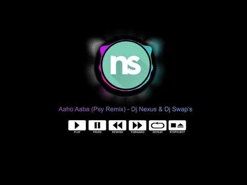 Aaho Aaba (Psy Remix) - Dj Nexus & Dj Swap's 2k17