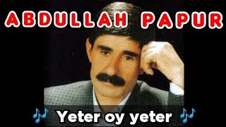 ABDULLAH PAPUR - Yeter oy yeter Resimi