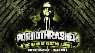 Pornothrasher - HANGOVER [THE DAWN OF ELECTRO ALBUM]
