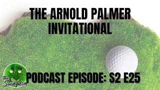 The Arnold Palmer Invitational | The Swingdom | A Golf Podcast