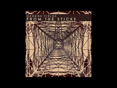 George Fields - From The Sticks (Full Album) (2012)