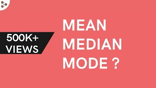 What are Mean, Median and Mode?