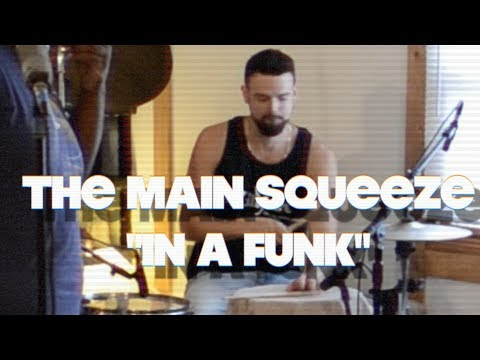 "The Main Squeeze - ""In a Funk"" (Original)"