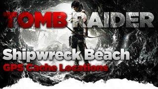Tomb Raider Shipwreck Beach GPS Cache Locations Guide
