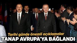 Cumhurbaşkanı Erdoğan: TANAP, Hayalden Çıkıp, Gerçeğe Dönüşmüştür