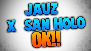 San Holo x Jauz  -  Ok! [FL STUDIO + FREE FLP]