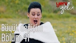 Yeni Gelin 41. Bölüm - Büyük Değişim