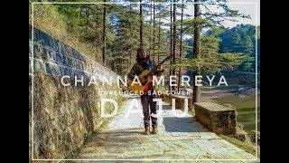 Channa Mereya - Unplugged Sad Cover | DAJU | Ae Dil Hai Mushkil | Ranbir Kapoor | Arijit Singh