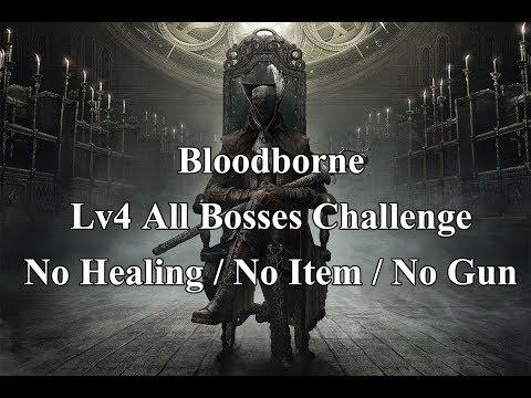 Bloodborne - All Bosses Fight [ DLC ] ( Lv4 No Level Up, No Healing, No Item, No Gun )