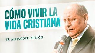 Pastor Bullón - Cómo vivir la vida cristiana