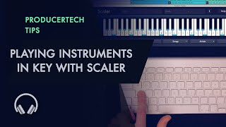 Playing Instruments in key with Scaler - Lesson 1 from Producer's Guide