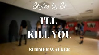 I'll Kill You | Summer Walker | Styles by Si Choreography