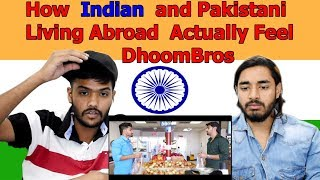 Indian reaction on How Indian and Pakistani Living Abroad Actually Feel | DhoomBros | Swaggy d