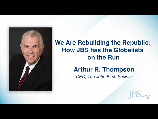 We Are Rebuilding the Republic: How JBS Has the Globalists on the Run