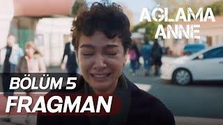 Ağlama Anne 5. Bölüm Fragmanı